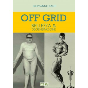 OFF GRID Bellezza & Degenerazione
